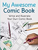 My Awesome Comic Book: Write and Illustrate Your Own Comic Book