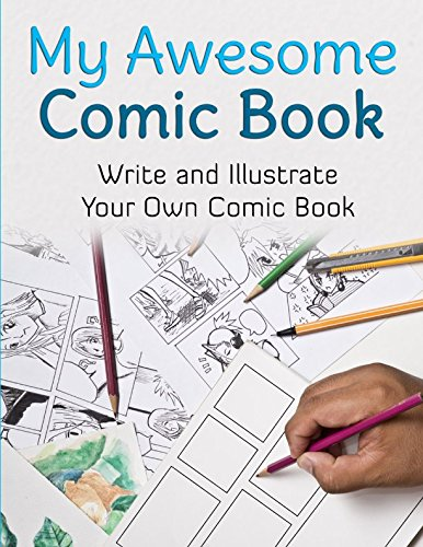 My Awesome Comic Book: Write and Illustrate