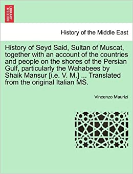Book History of Seyd Said, Sultan of Muscat, together with an account of the countries and people on the shores of the Persian Gulf, particularly the ... ... Translated from the original Italian MS.
