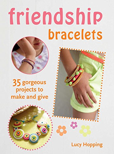 Friendship Bracelets: 35 gorgeous projects to make and give, for children aged 7 years +]()