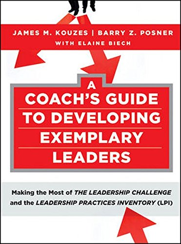 - A Coach's Guide to Developing Exemplary Leaders: Making the Most of The Leadership Challenge and the Leadership Practices Inventory (LPI)