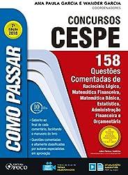 Como passar em concursos CESPE: 158 questões comentadas: Raciocínio lógico, matemática financeira, matemática
