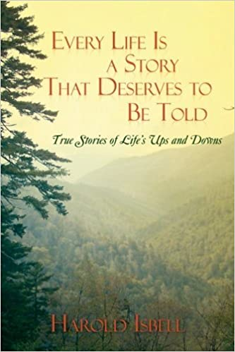 Every Life Is a Story That Deserves to Be Told: True Stories of Life's Ups and Downs by Harold Isbell (2008-09-10)