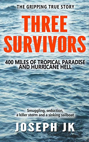 THREE SURVIVORS: 400 miles of tropical paradise and hurricane hell by [JK, JOSEPH]