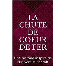 La chute de Coeur de Fer: Une histoire inspiré de l'univers Minecraft (French Edition)