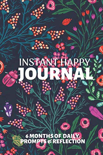 (Instant Happy Journal: 6 Months of Daily Prompts and Reflections for a Better Happier You: A Mindful Practice for a Lifetime of)