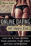 Online Dating mit Happy End - Lerne wie du Frauen verstehen, Frauen ansprechen, Frauen erobern und Frauen verführen kannst