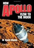 How Apollo Flew to the Moon, W. David Woods, 0387716750