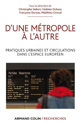 D'une métropole à l'autre: Pratiques urbaines et circulations dans l'espace européen (Hors Collection) (French - Metropol Collection
