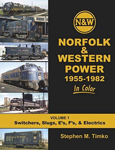 Norfolk & Western Power In Color Volume 1: Switchers, Slugs, E's, F's, Electrics - Norfolk And Western Railroad