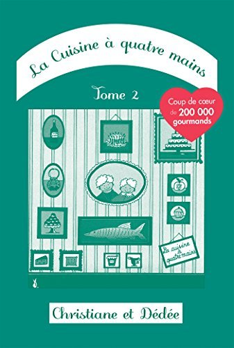 La Cuisine à quatre mains: Tome 2 (French Edition) by Christiane, Dédée