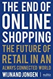 The End of Online Shopping: The future of retail in an always connected world