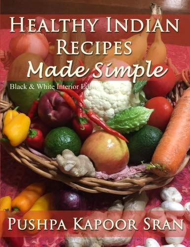 Healthy Indian Recipes Made Simple (Black & White Edition) by Pushpa Kapoor Sran