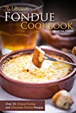 The Ultimate Fondue Cookbook: Over 25 Cheese Fondue and Chocolate Fondue Recipes