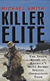 Killer Elite: The Inside Story of America's Most Secret Special Operations Team by Michael Smith (2007-03-06)