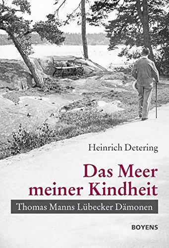 Das Meer meiner Kindheit: Thomas Manns Lübecker Dämonen