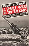 Small War in the Balkans: British Military Involvement in Wartime Yugoslavia 1941-1945
