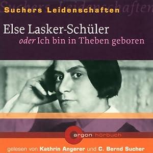 Else Lasker-Schüler oder Ich bin in Theben geboren (Suchers Leidenschaften) Hörbuch