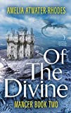 Of the Divine: Mancer: Book Two (Mancer Trilogy)