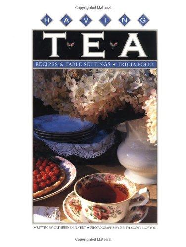 Having Tea: Recipes & Table Settings by Tricia Foley, Catherine Calvert