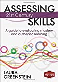 Assessing 21st Century Skills: A Guide to Evaluating Mastery and Authentic Learning by Greenstein, Laura M. (2012) Paperback