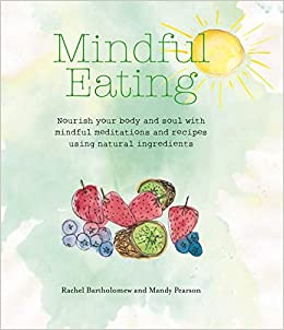 Book Mindful Eating: Nourish your body and soul with mindful meditations and recipes using natural ingredients