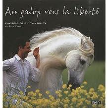 Au galop vers la liberté Pour une autre relation avec les chevaux