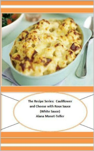 The Recipe Series:  Cauliflower and Cheese with Roux Sauce