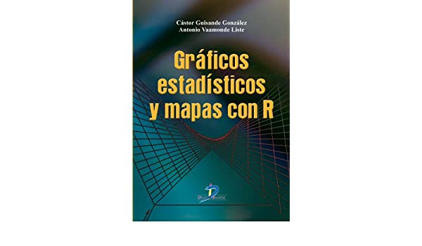 Gráficos estadísticos y Mapas con R (Spanish Edition) 1, Castor Guisande González, Antonio Vaamonde Liste - Amazon.com