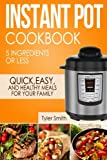 Instant Pot Cookbook: 5 Ingredients or Less – Quick, Easy and...