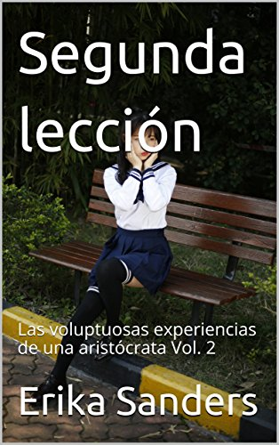 Segunda lección: Las voluptuosas experiencias de una aristócrata Vol. 2 (Spanish Edition)