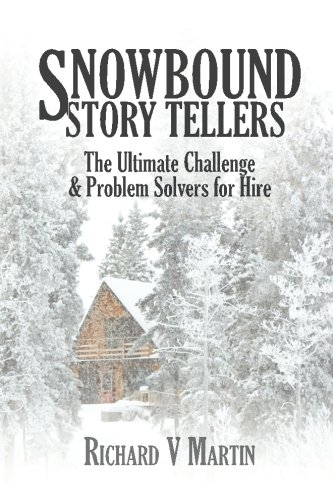 Snowbound Story Tellers: The Ultimate Challenge and Problem Solvers for Hire PDF