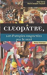 Cléopâtre, lot d'utopies emportées par le vent
