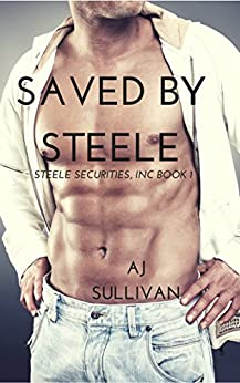 Saved By Steele: Steele Securities, Inc Book One by [Sullivan, AJ]