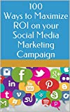 100 ways to Maximize ROI on your Social Media Marketing Campaign Pdf