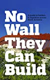 Download No Wall They Can Build: A Guide to Borders and Immigration Across North America in PDF ePUB Free Online