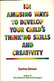 One Hundred One Amusing Ways to Develop Your Child's Thinking Skills and Creativity, Sarina Simon, 0929923030