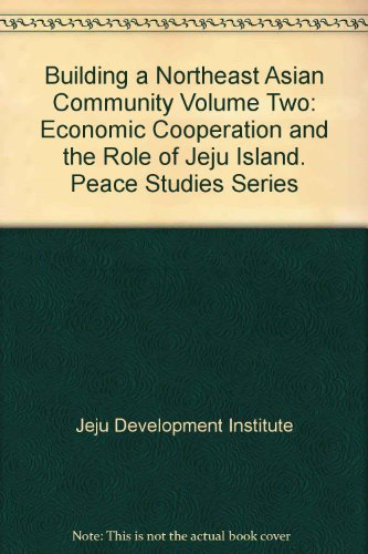 Building a Northeast Asian Community, Vol. 2: Economic Cooperation and the Role of Jeju Island