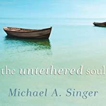 The Untethered Soul: The Journey Beyond Yourself Audiobook by Michael A. Singer Narrated by Peter Berkrot