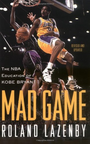 Mad Game: The Nba Education of Kobe Bryant