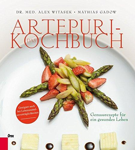 Das Artepuri-Kochbuch: Genussrezepte für ein gesundes Leben