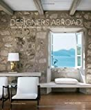 Designers Abroad: Inside the Vacation Homes of Top Decorators, Michele Keith, 1580933513
