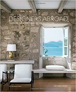 Designers Abroad Inside the Vacation Homes of Top Decorators