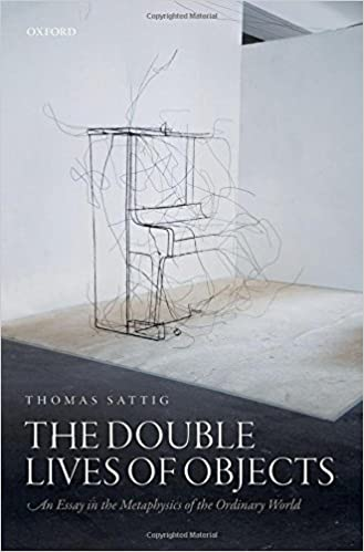 the double lives of objects an essay in the metaphysics of the the double lives of objects an essay in the metaphysics of the ordinary world de thomas sattig fremdsprachige batildefrac14cher