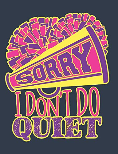 Sorry I Don't Do Quiet: Cheer Notebook For Cheerleader, Blank Paperback Composition Book, 150 Pages, college ruled por Deliles Gifts