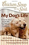 chicken soup for the soul dog - Chicken Soup for the Soul: My Dog's Life: 101 Stories about All the Ages and Stages of Our Canine Companions