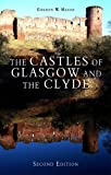 The Castles of Glasgow and the Clyde, Gordon W. Mason, 1899874593