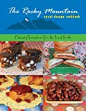 The Rocky Mountain Sweet Shoppe Cookbook, Patty Ross and Amy Larson, 0615212581