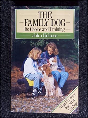The Family Dog: Its Choice and Training by JOHN HOLMES (1991-08-01)