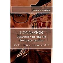 Connexion: Parcours vers une vie chrétienne positive - Dieu existe-t-Il ? (Série Connexion t. 1) (French Edition)